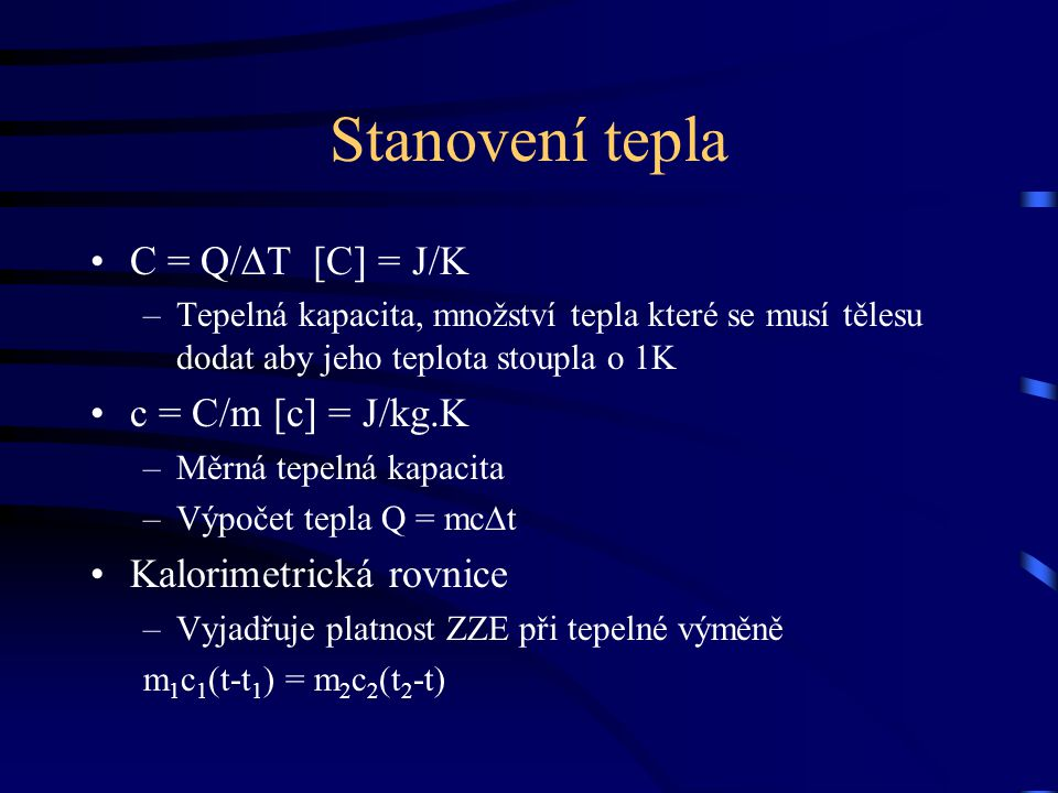 Stanovení tepla C = Q/∆T [C] = J/K c = C/m [c] = J/kg.K